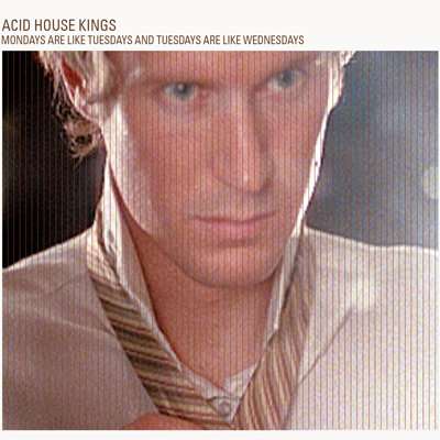 Acid House Kings – Mondays Are Like Tuesdays and Tuesdays Are Like Wednesdays (Deluxe Edition)