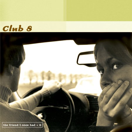 Club 8 – The Friend I Once Had