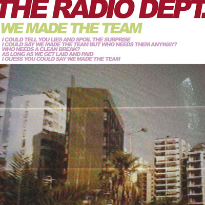 The Radio Dept. – We Made the Team