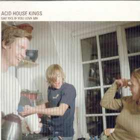 Acid House Kings – Say Yes If You Love Me