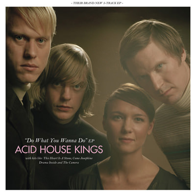 Acid House Kings – Do What You Wanna Do
