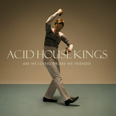 Acid House Kings – Are we lovers or are we friends?