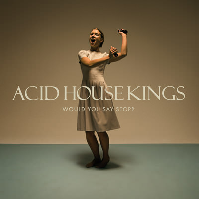Acid House Kings – Would you say stop?