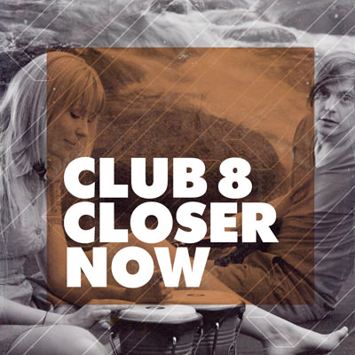 Club 8 – Closer Now
