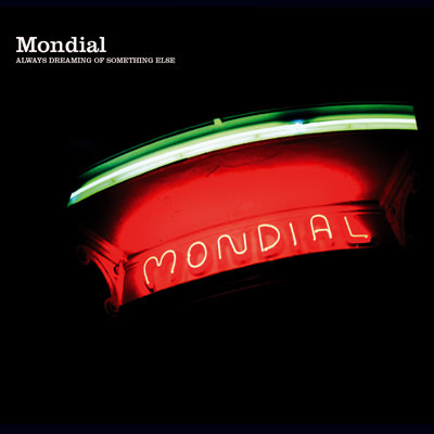 Mondial – Always Dreaming of Something Else