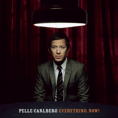 Pelle Carlberg – Everything. Now!