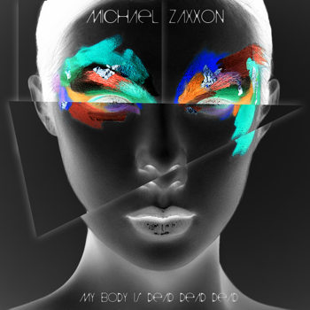 Michael Zaxxon – My body is dead dead dead