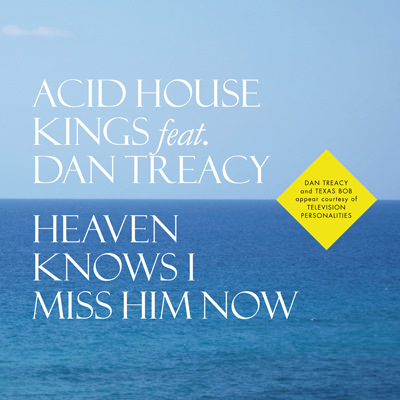 Acid House Kings – Heaven Knows I Miss Him Now
