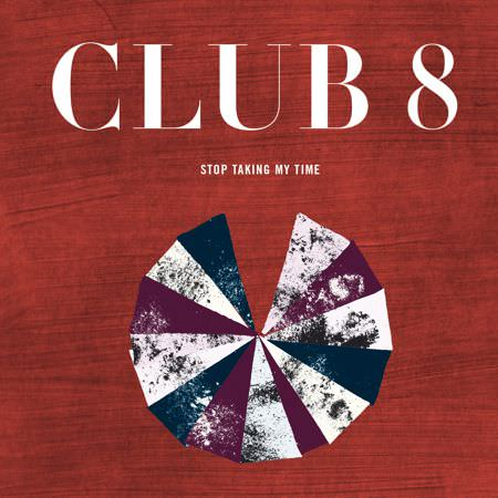 Club 8 – Stop Taking My Time