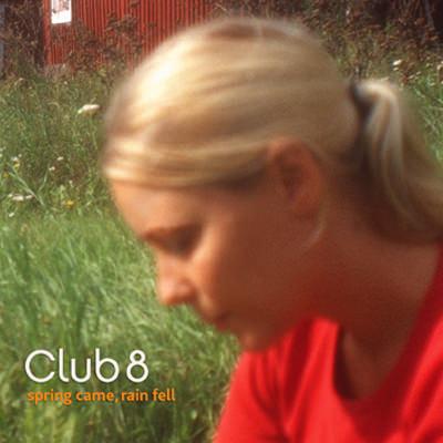Club 8 – Spring Came, Rain Fell