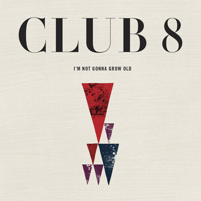 Club 8 – I'm Not Gonna Grow Old