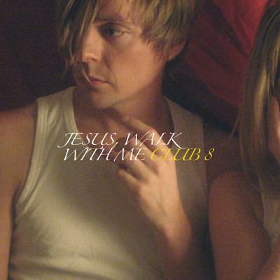 Club 8 – Jesus, Walk With Me