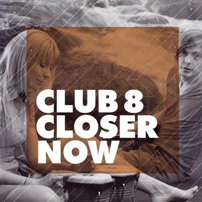 Club 8 – Closer Now